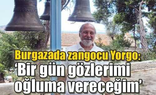Burgazada zangocu Yorgo: 'Bir gün gözlerimi oğluma vereceğim'