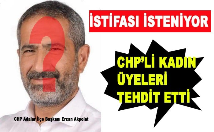 CHP Adalar İlçe Başkanına istifa daveti!
